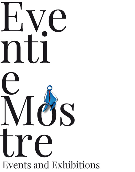 Eventi e Mostre - Events and Exhibitions
